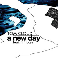 Tom Cloud - A New Day (feat Tiff Lacey - Soarsweep remix)